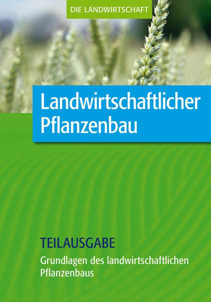 Landwirtschaftlicher Pflanzenbau: Grundlagen de...