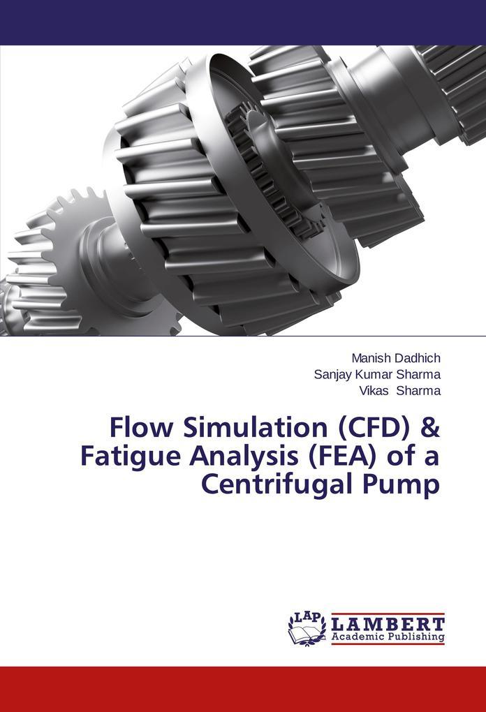Flow Simulation (CFD) & Fatigue Analysis (FEA) of a Centrifugal Pump als Buch (gebunden)