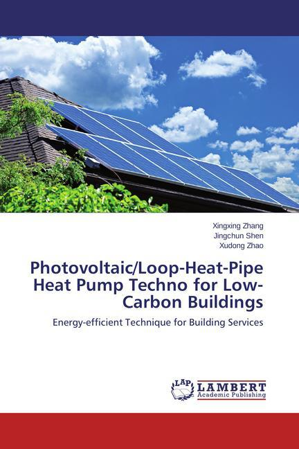 Photovoltaic/Loop-Heat-Pipe Heat Pump Techno for Low-Carbon Buildings als Buch (gebunden)