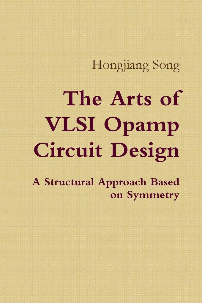 The Arts of VLSI Opamp Circuit Design - A Structural Approach Based on Symmetry als Taschenbuch