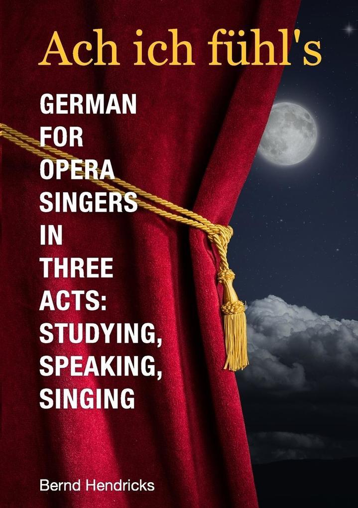 Ach ich fühl's - German for Opera Singers in Three Acts als Taschenbuch
