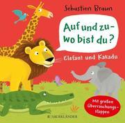 Auf und zu - wo bist du? Elefant und Kakadu