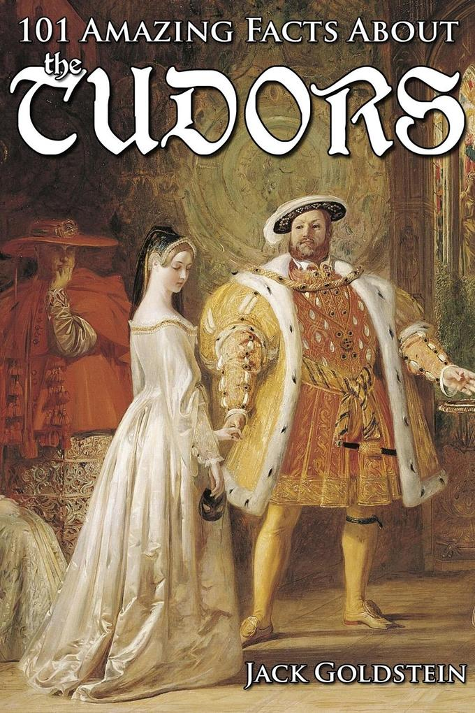 101 Amazing Facts about the Tudors als eBook epub