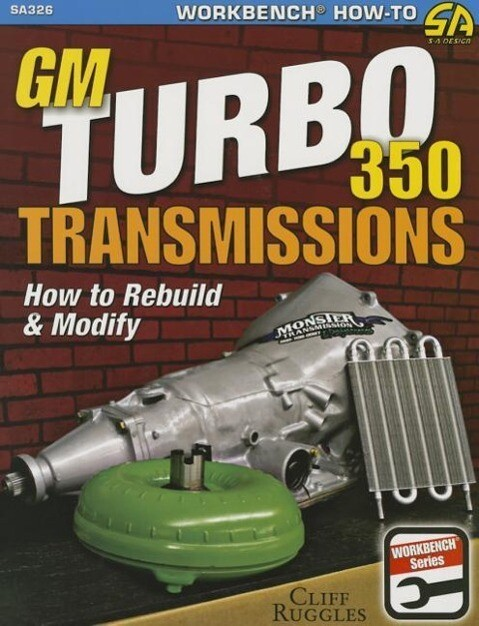 GM Turbo 350 Transmissions: How to Rebuild and Modify als Taschenbuch