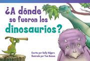 'a Dónde Se Fueron Los Dinosaurios? (Where Did the Dinosaurs Go?) (Early Fluent)