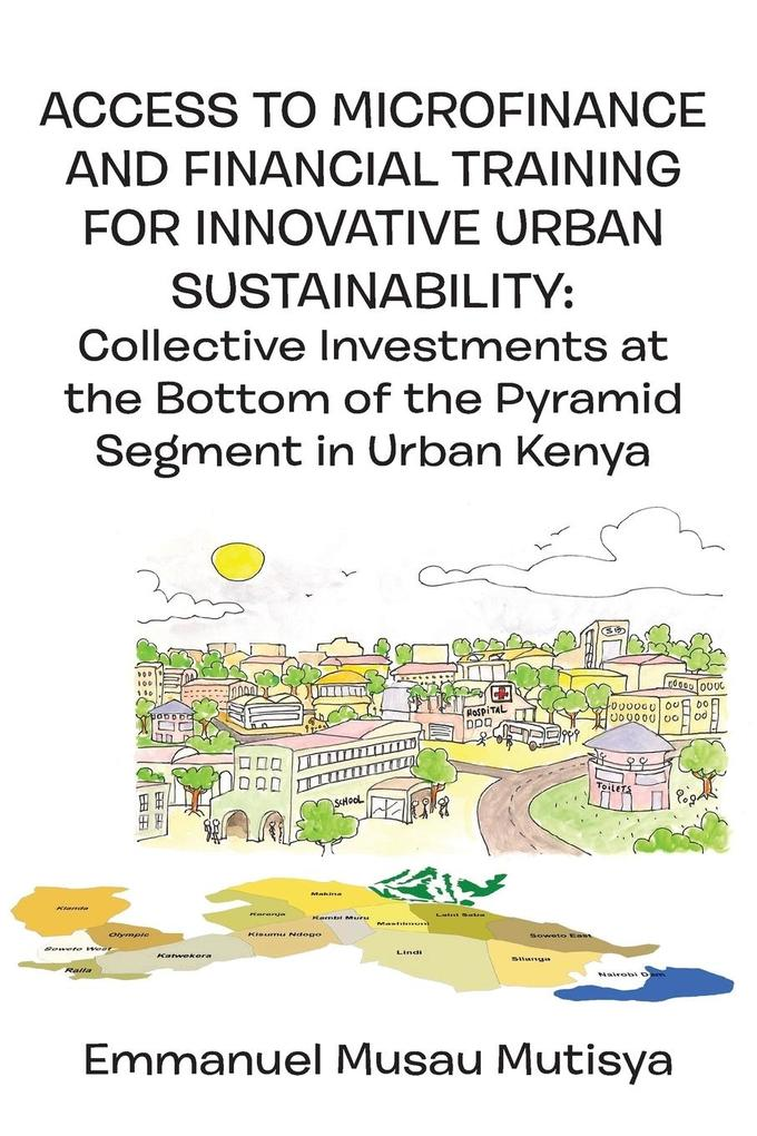 Access to Microfinance and Financial Training for Innovative Urban Sustainability. Collective Investments at the Bottom of the Pyramid Segment in Urban Kenya als Taschenbuch