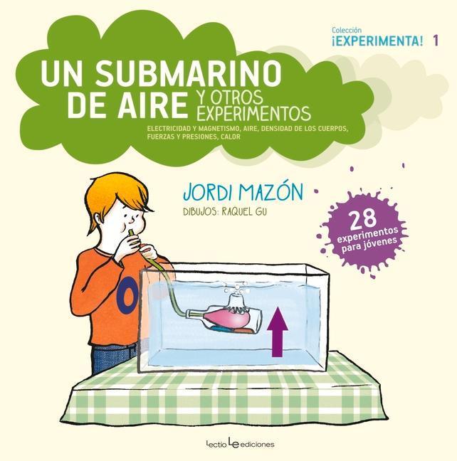 Un Submarino de Aire y Otros Experimentos: Electricidad y Magnetismo, Aire, Densidad de Los Cuerpos, Fuerzas y Presiones, Calor als Taschenbuch
