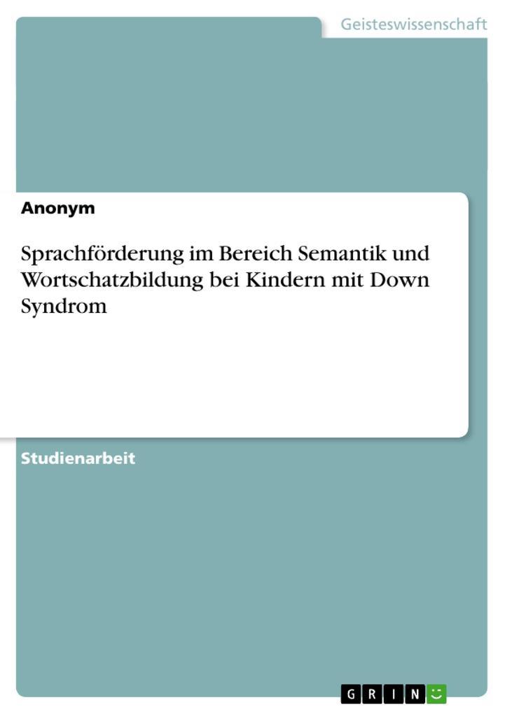 Sprachförderung im Bereich Semantik und Wortschatzbildung bei Kindern mit Down Syndrom als Buch (gebunden)