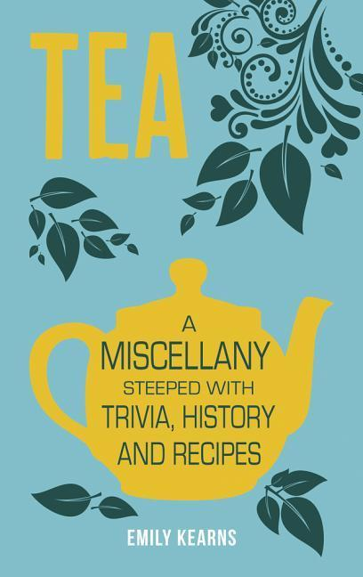 Tea: A Miscellany Steeped with Trivia, History and Recipes als Buch (gebunden)