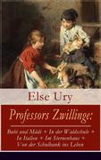 Professors Zwillinge: Bubi und Mädi + In der Waldschule + In Italien + Im Sternenhaus + Von der Schulbank ins Leben (Vollständige Ausgaben: Band 1-5)