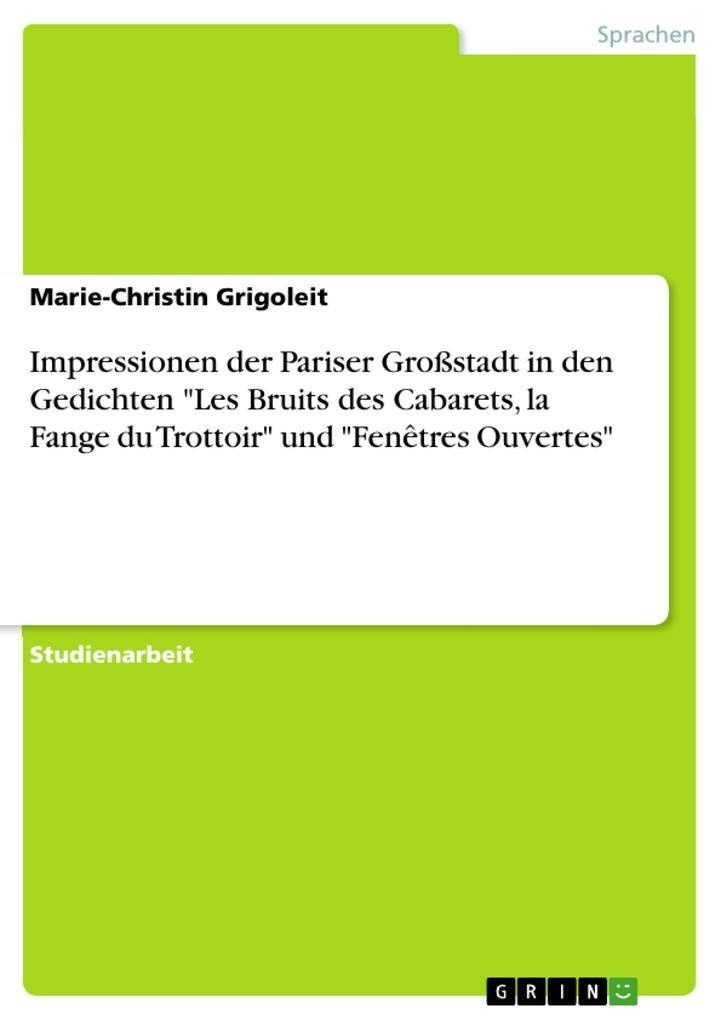 """Impressionen der Pariser Großstadt in den Gedichten """"Les Bruits des Cabarets, la Fange du Trottoir"""" und """"Fenêtres Ouvertes"""" als eBook pdf"""