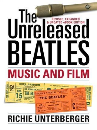 Unreleased Beatles: Music and Film (Revised & E...