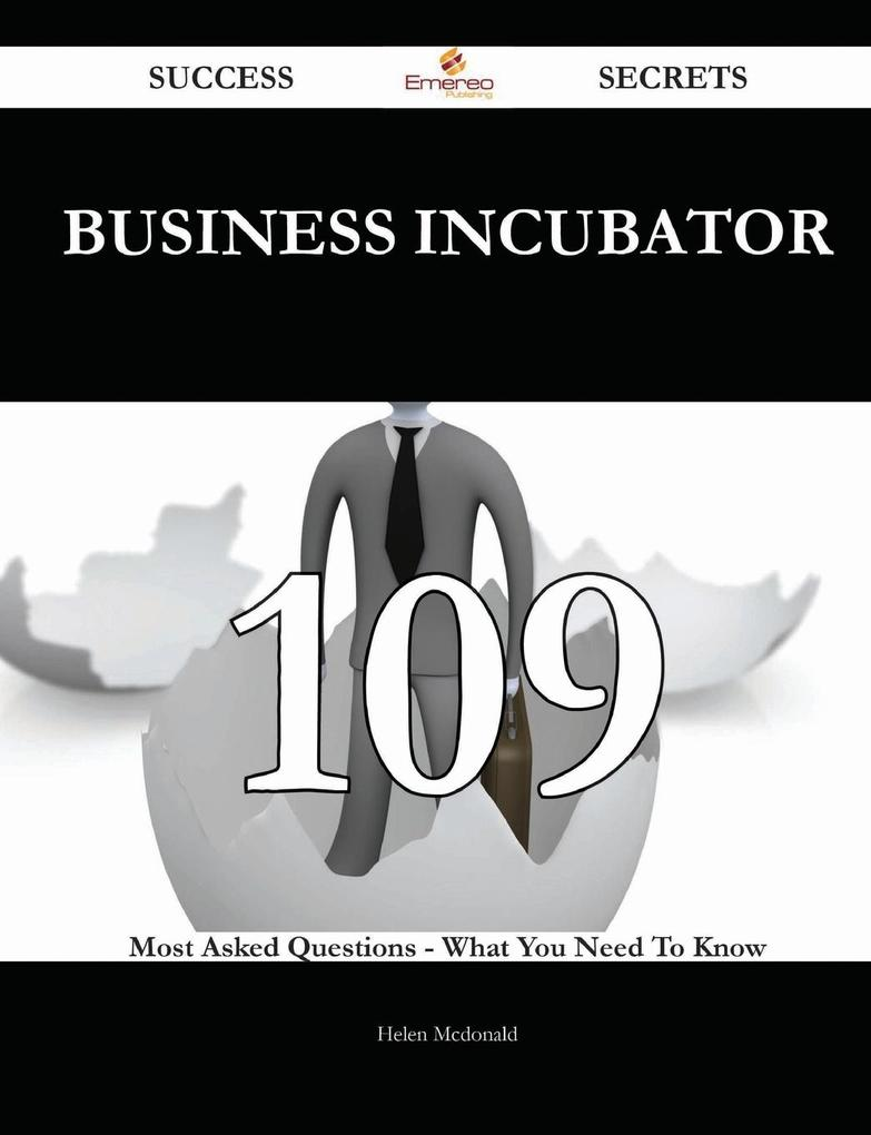 Business Incubator 109 Success Secrets - 109 Most Asked Questions On Business Incubator - What You Need To Know als Taschenbuch