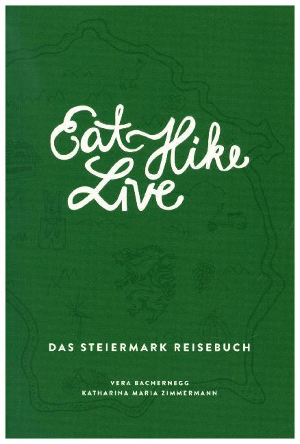 Eat Hike Live: Das Steiermark Reisebuch als Buch (gebunden)