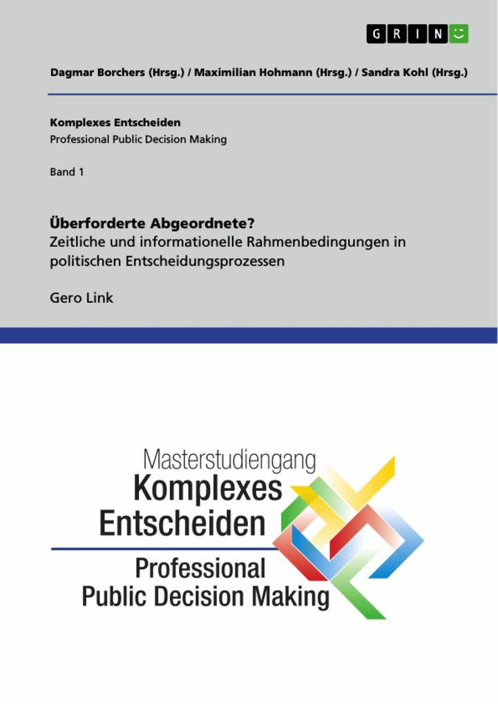 Überforderte Abgeordnete? Zeitliche und informationelle Rahmenbedingungen in politischen Entscheidungsprozessen als Taschenbuch
