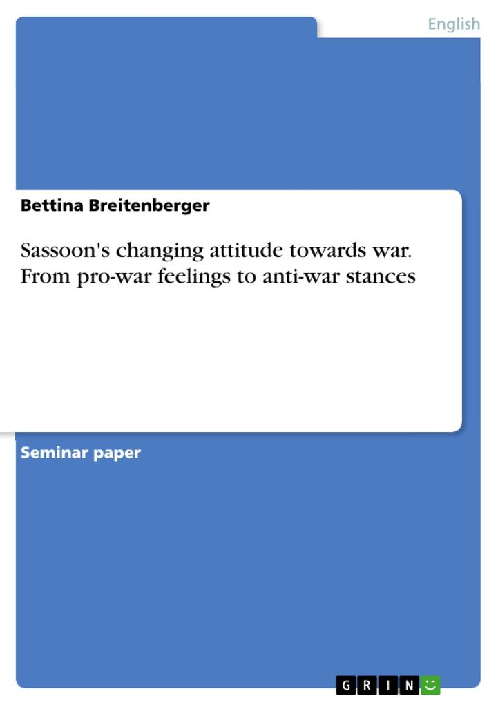 Sassoon's changing attitude towards war. From pro-war feelings to anti-war stances als eBook pdf