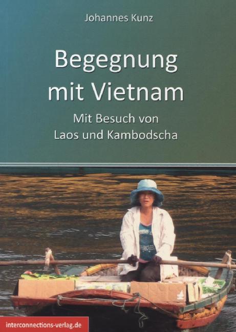 Begegnung mit Vietnam als Buch von Johannes Kunz