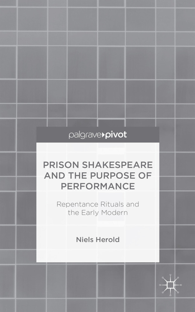Prison Shakespeare and the Purpose of Performance: Repentance Rituals and the Early Modern als Buch (gebunden)