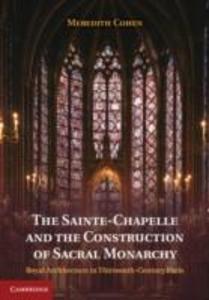 The Sainte-Chapelle and the Construction of Sacral Monarchy als Buch (gebunden)