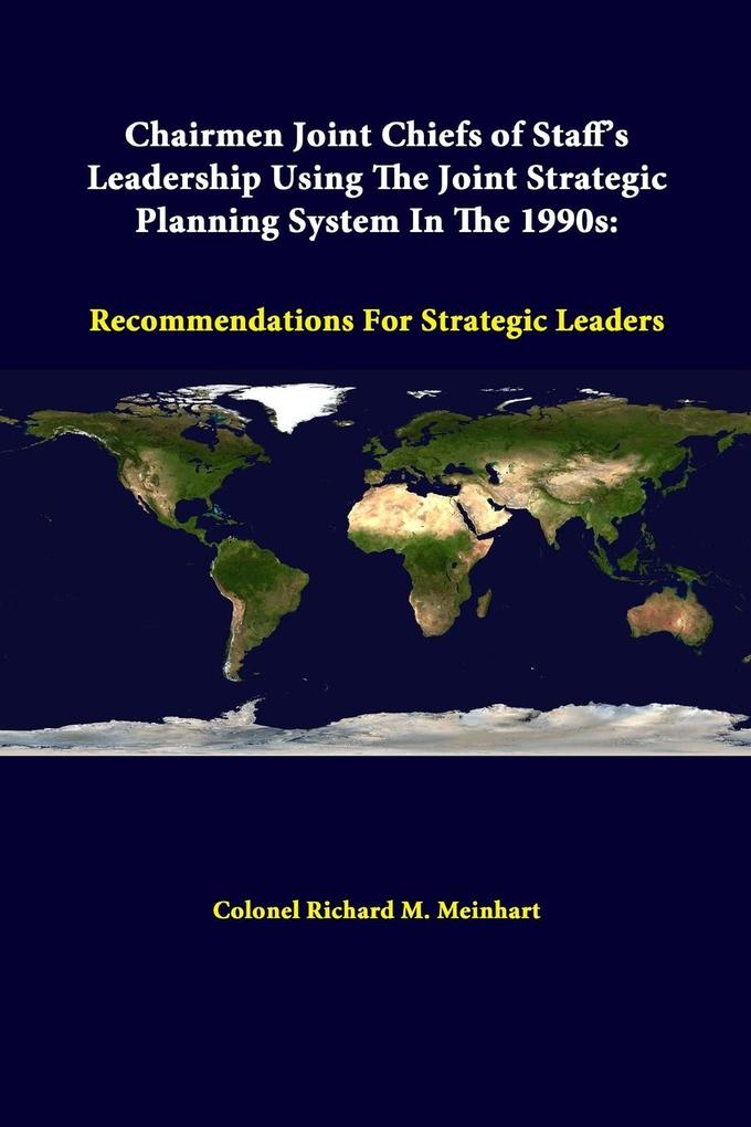 Chairmen Joint Chiefs Of Staff's Leadership Using The Joint Strategic Planning System In The 1990s als Taschenbuch