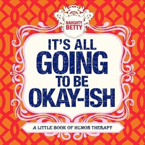 It's All Going to Be Okay-Ish: A Little Book of Humor Therapy als Buch (gebunden)
