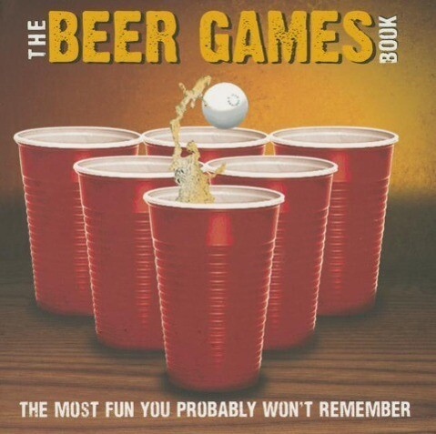 Beer Games: The Most Fun You Probably Won't Remember als Taschenbuch
