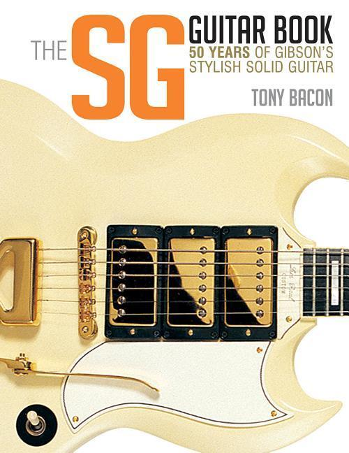 The Sg Guitar Book: 50 Years of Gibson's Stylish Solid Guitar als Taschenbuch