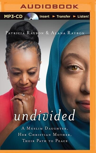 Undivided: A Muslim Daughter, Her Christian Mother, Their Path to Peace als Hörbuch CD