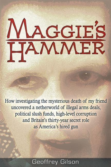 Maggie's Hammer: How Investigating the Mysterious Death of My Friend Uncovered a Netherworld of Illegal Arms Deals, Political Slush Fun als Taschenbuch