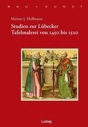 Studien zur Lübecker Tafelmalerei von 1450-1520