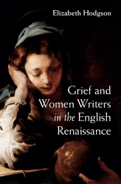Grief and Women Writers in the English Renaissance als eBook pdf