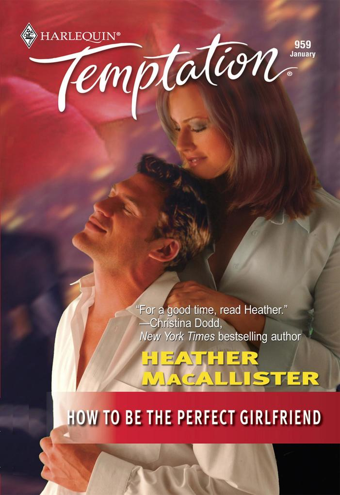 How To Be the Perfect Girlfriend (Mills & Boon Temptation) als eBook epub