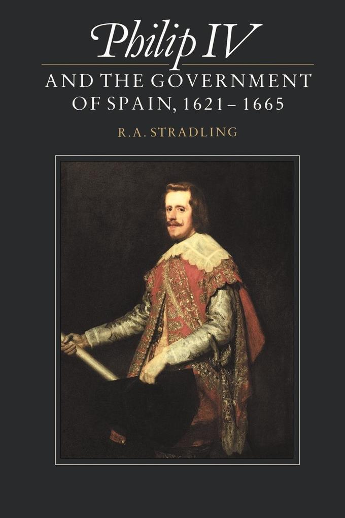 Philip IV and the Government of Spain, 1621-1665 als Buch