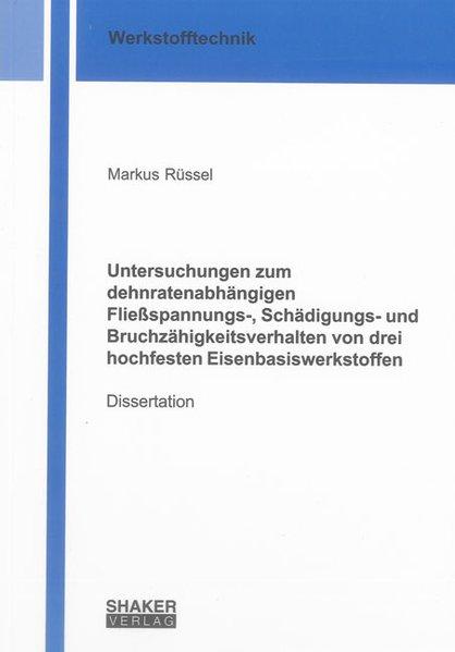 Untersuchungen zum dehnratenabhängigen Fließspannungs-, Schädigungs- und Bruchzähigkeitsverhalten von drei hochfesten Eisenbasiswerkstoffen als Buch (gebunden)