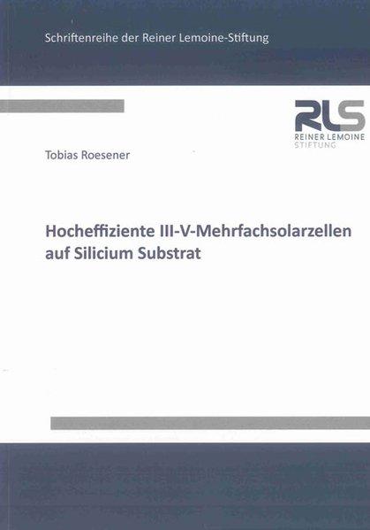 Hocheffiziente III-V-Mehrfachsolarzellen auf Silicium Substrat als Buch (gebunden)