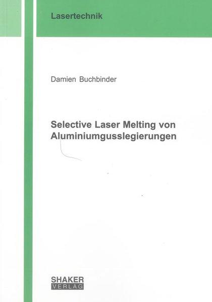 Selective Laser Melting von Aluminiumgusslegierungen als Buch (gebunden)