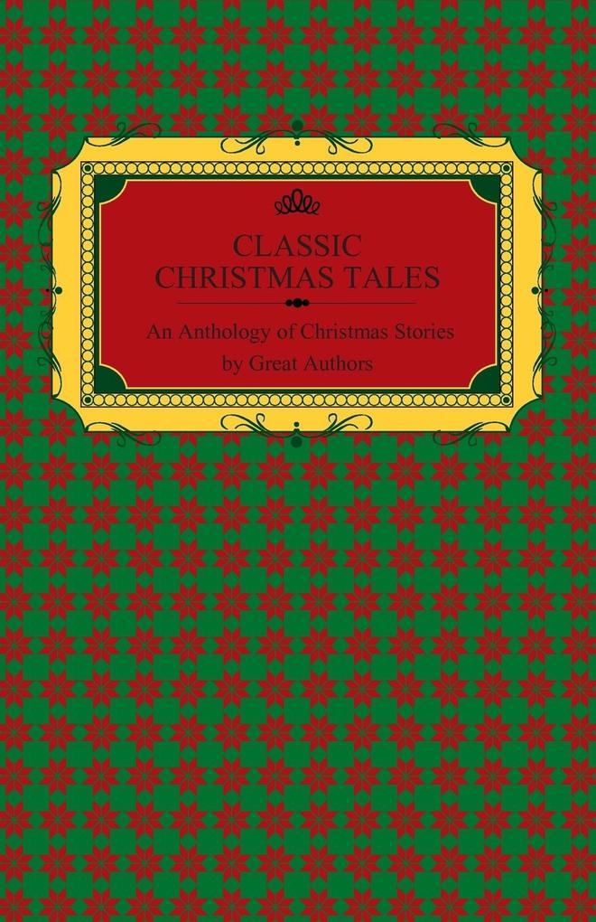 Classic Christmas Tales - An Anthology of Christmas Stories by Great Authors Including Hans Christian Andersen, Leo Tolstoy, L. Fr als Taschenbuch