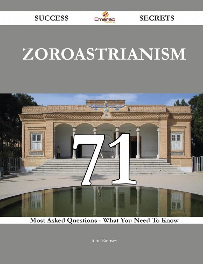 Zoroastrianism 71 Success Secrets - 71 Most Asked Questions On Zoroastrianism - What You Need To Know als Taschenbuch