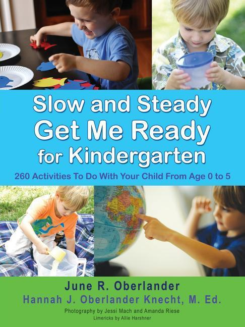Slow and Steady Get Me Ready for Kindergarten: 260 Activities to Do with Your Child from Age 0 to 5 als Taschenbuch