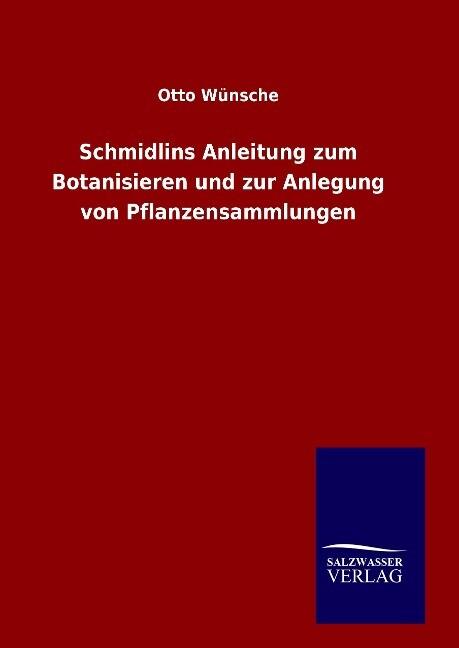 Schmidlins Anleitung zum Botanisieren und zur Anlegung von Pflanzensammlungen als Buch (gebunden)