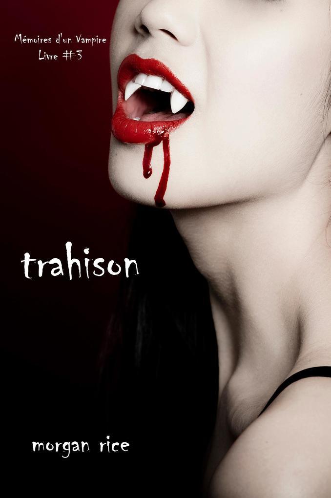 Trahison (Livre #3 Mémoires d'un Vampire) als eBook epub