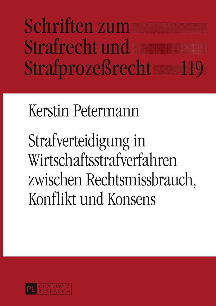 Strafverteidigung in Wirtschaftsstrafverfahren zwischen Rechtsmissbrauch, Konflikt und Konsens als Buch (gebunden)