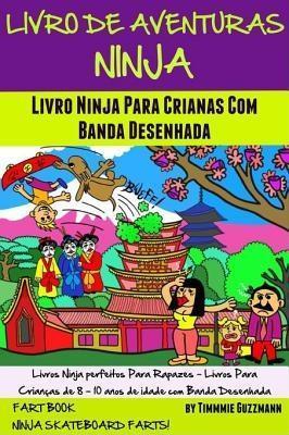 Livro De Aventuras Ninja: Livro Ninja Para Crianças Com Banda Desenhada: Livro Dos Peidos als eBook epub