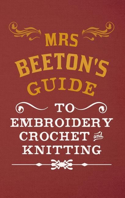 Mrs Beeton's Guide to Embroidery, Crochet & Knitting als Buch (gebunden)