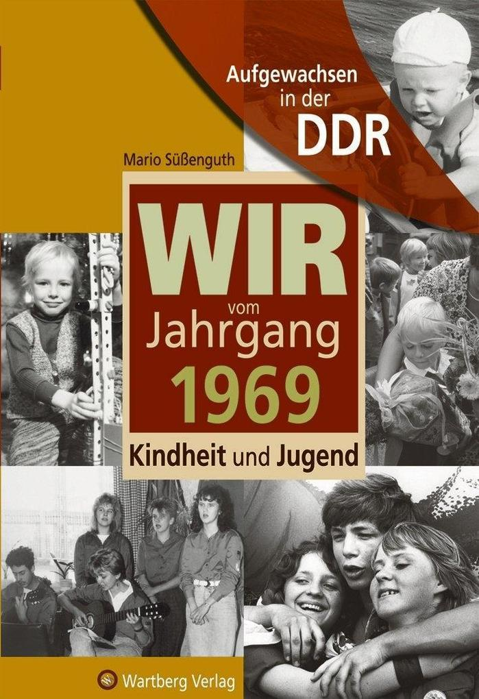 Wir vom Jahrgang 1969 - Aufgewachsen in der DDR als Buch