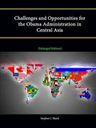 Challenges and Opportunities for the Obama Administration in Central Asia [Enlarged Edition]