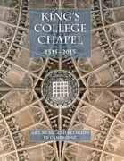 King's College Chapel 1515-2015: Art, Music, and Religion in Cambridge