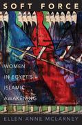 Soft Force: Women in Egypt's Islamic Awakening