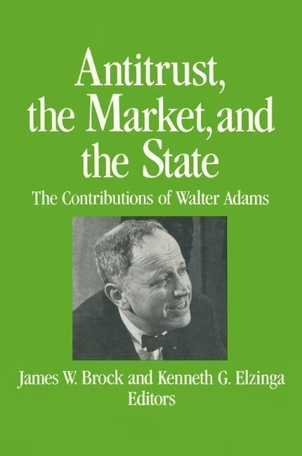 Antitrust, the Market and the State: Contributions of Walter Adams als Buch (gebunden)