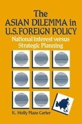 The Asian Dilemma in United States Foreign Policy: National Interest Versus Strategic Planning: National Interest Versus Strategic Planning